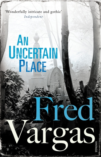 An Uncertain Place ebook by Fred Vargas