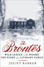 The Brontës - Wild Genius on the Moors: The Story of a Literary Family ebook by Juliet Barker