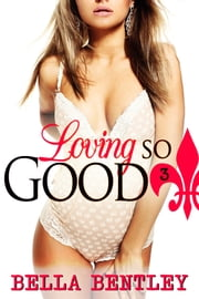 Loving So Good (Book 3: McKenzie and Kyle, Billionaire Erotic Romance) - McKenzie and Kyle, Billionaire Erotic Romance ebook by Bella Bentley