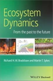 Ecosystem Dynamics - From the Past to the Future ebook by Richard H. W. Bradshaw,Martin T. Sykes