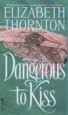 Dangerous to Kiss ebook by Elizabeth Thornton