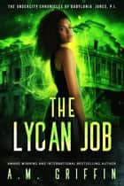 The Lycan Job - The Undercity Chronicles of Babylonia Jones, P.I. ebook by A.M. Griffin
