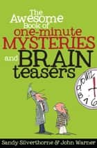 The Awesome Book of One-Minute Mysteries and Brain Teasers ebook by Sandy Silverthorne, John Warner