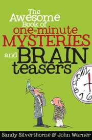The Awesome Book of One-Minute Mysteries and Brain Teasers ebook by Sandy Silverthorne,John Warner
