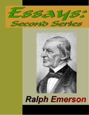 ESSAYS - Second Series (1844) ebook by Emerson, Ralph Waldo