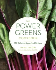 The Power Greens Cookbook - 140 Delicious Superfood Recipes ebook by Dana Jacobi