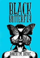 Black ButterFly ebook by Robert M. Drake