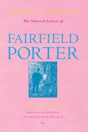 Material Witness - The Selected Letters of Fairfield Porter ebook by Ted Leigh