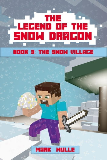 The Legend of the Snow Dragon, Book 3: The Snow Village ebook by Mark Mulle