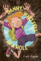 Danny, Who Fell in a Hole ebook by Cary Fagan