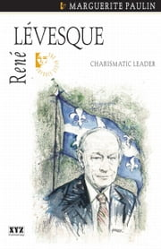 René Lévesque - Charismatic Leader ebook by Marguerite Paulin