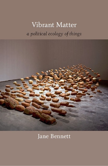 Vibrant Matter - A Political Ecology of Things ebook by Jane Bennett