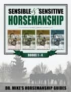 Sensible & Sensitive Horsemanship - Dr. Mike's Horsemanship Guides ebook by Michael Guerini
