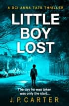 Little Boy Lost (A DCI Anna Tate Crime Thriller, Book 3) ebook by J. P. Carter