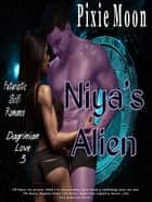 Niya's Alien: Futuristic Scifi Romance (Dagrinian Love 3) ebook by Pixie Moon