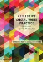 Reflective Social Work Practice - Thinking, Doing and Being ebook by Manohar Pawar, Bill Anscombe