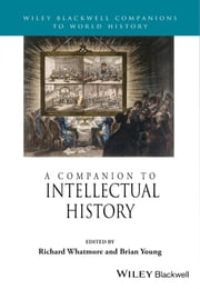 A Companion to Intellectual History ebook by Richard Whatmore,Brian Young