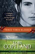 Three Times Blessed (Belles of Timber Creek, Book 2) ebook by Lori Copeland