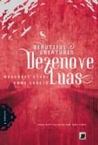 Dezenove luas - Beautiful Creatures - vol. 4 ebook by Margaret Stohl, Kami Garcia