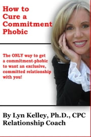 How to Cure a Committment Phobic ebook by Lyn Kelley