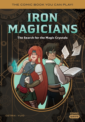 Iron Magicians: The Search for the Magic Crystals - The Comic Book You Can Play ebook by Cetrix