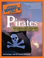 The Complete Idiot's Guide to Pirates ebook by Gail Selinger, W. Thomas Smith Jr.