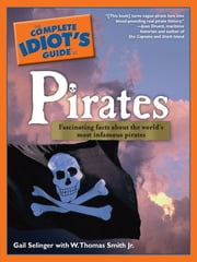 The Complete Idiot's Guide to Pirates ebook by Gail Selinger,W. Thomas Smith Jr.