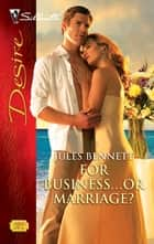 For Business...Or Marriage? ebook by Jules Bennett