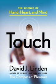 Touch - The Science of Hand, Heart, and Mind ebook by David J. Linden