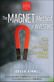 The MAGNET Method of Investing - Find, Trade, and Profit from Exceptional Stocks ebook by Jordan L. Kimmel,Jeffrey A. Hirsch
