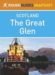 The Great Glen Rough Guides Snapshot Scotland (includes Fort William, Glen Coe, Culloden, Inverness and Loch Ness) ebook by Rob Humphreys,Donald Reid