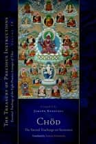 Chod: The Sacred Teachings on Severance - Essential Teachings of the Eight Practice Lineages of Tibet, Volume 14 ebook by Jamgon Kongtrul Lodro Taye, Sarah Harding