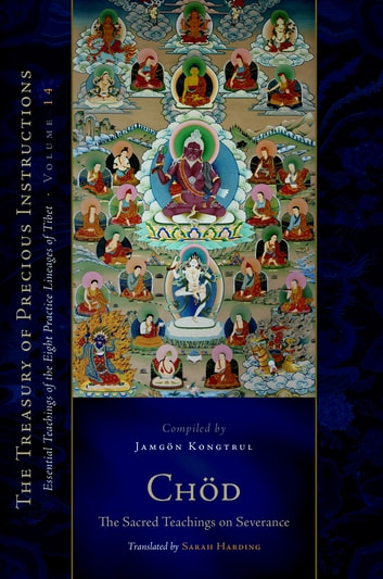 Chod: The Sacred Teachings on Severance - Essential Teachings of the Eight Practice Lineages of Tibet, Volume 14 ebook by Jamgon Kongtrul Lodro Taye