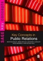 Key Concepts in Public Relations ebook by Bob Franklin, Mr Mike Hogan, Quentin Langley,...