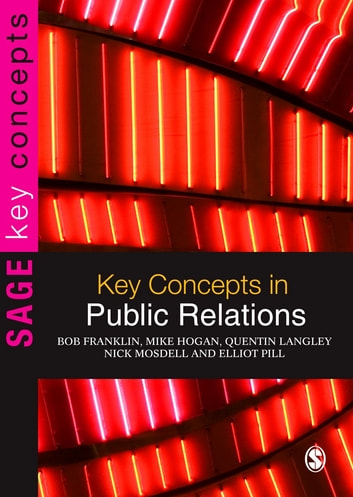 Key Concepts in Public Relations ebook by Bob Franklin,Mr Mike Hogan,Quentin Langley,Nick Mosdell,Elliot Pill