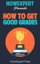 How To Get Good Grades ebook by HowExpert