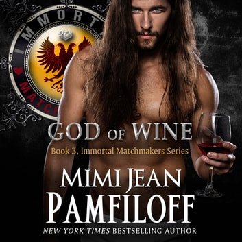 GOD OF WINE - Book #3, The Immortal Matchmakers, Inc. Series audiobook by Mimi Jean Pamfiloff