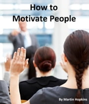 How to Motivate People ebook by Martin Hopkins