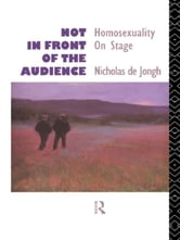 Not in Front of the Audience - Homosexuality On Stage ebook by Nicholas de Jongh
