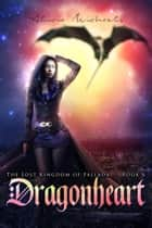 Dragonheart - The Lost Kingdom of Fallada ebook by Alicia Michaels