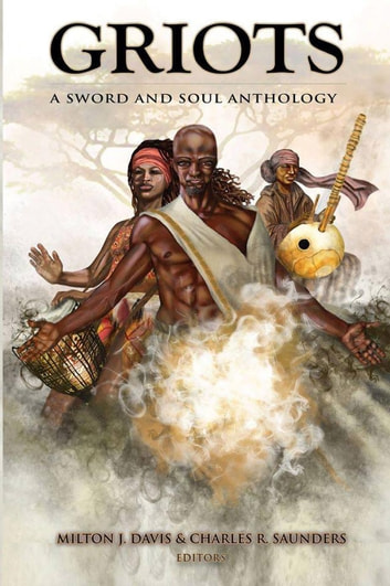 Griots: A Sword And Soul Athology ebook by Charles R. Saunders,Milton J. Davis