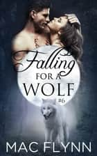 Falling For A Wolf #6 ebook by Mac Flynn