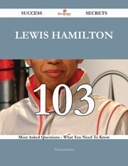 Lewis Hamilton 103 Success Secrets - 103 Most Asked Questions On Lewis Hamilton - What You Need To Know ebook by Theresa Santana