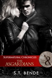 Supernatural Chronicles: The Asgardians ebook by S.T. Bende
