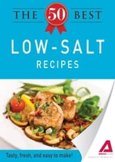 The 50 Best Low-Salt Recipes: Tasty, fresh, and easy to make! ebook by Editors of Adams Media