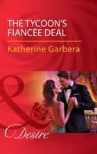 The Tycoon's Fiancée Deal (Mills & Boon Desire) (The Wild Caruthers Bachelors, Book 2) ebook by Katherine Garbera