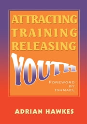 Attracting Training Releasing Youth ebook by Adrian Hawkes