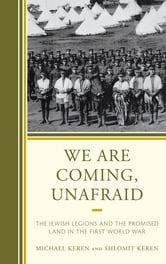 We Are Coming, Unafraid - The Jewish Legions and the Promised Land in the First World War ebook by Michael Keren,Shlomit Keren