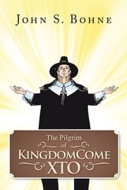 The Pilgrim of KingdomeCome XTO ebook by John S. Bohne
