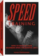 Speed Training: How To Develop Your Maximum Speed For Martial Arts ebook by Christensen, Loren W.